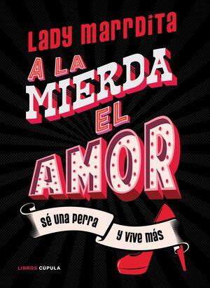LADYMARRDITA.A LA MIERDA EL AMOR.CUPULA