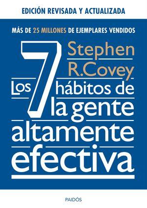 LOS 7 HABITOS DE LA GENTE ALTAMENTE EFECTIVA. ED. REVISADA Y ACTUALIZADA