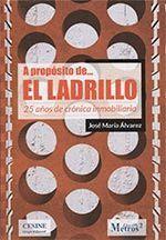 A PROPÓSITO DE ... EL LADRILLO. 25 AÑOS DE CRÓNICA INMOBILIARIA