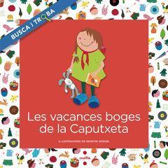 LES VACANCES BOGES DE LA CAPUTXETA. BUSCA I TROBA