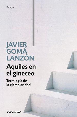 AQUILES EN EL GINECEO (TETRALOGIA DE LA EJEMPLARIDAD)
