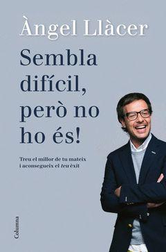 SEMBLA DIFÍCIL, PERÒ NO HO ÉS. COLUMNA