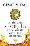 HISTORIA SECRETA DE LA IGLESIA CATÓLICA ESPAÑOLA.ED B-DURA