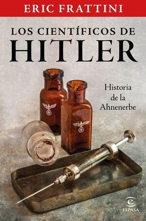 LOS CIENTIFICOS DE HITLER. HISTORIA DE LA ANHENERB