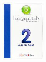 HOLA ¿QUÉ TAL? 2, EL CURSO DE ESPAÑOL. GUÍA EN INGLÉS