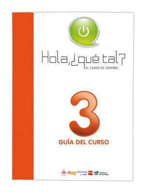 HOLA, ¿QUÉ TAL? EL CURSO DE ESPAÑOL 3. GUÍA DEL CURSO