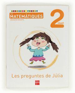APRENC A PENSAR AMB LES MATEMÀTIQUES, LES PREGUNTES DE JÚLIA, 2 EDUCACIÓ INFANTI