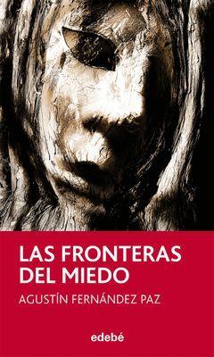 LAS FRONTERAS DEL MIEDO, DE AGUSTIN FERNANDEZ PAZ