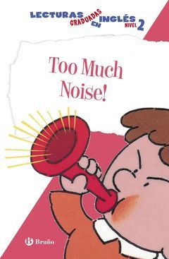 TOO MUCH NOISE. LECTURAS GRADUADAS EN INGLÉS, NIVEL 2