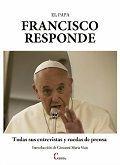 PAPA FRANCISCO RESPONDE, EL. TODAS SUS ENTREVISTAS Y RUEDAS