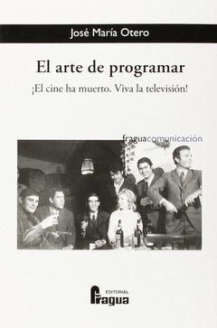 EL ARTE DE PROGRAMAR. ¡EL CINE HA MUERTO. VÍVA LA TELEVISIÓN!