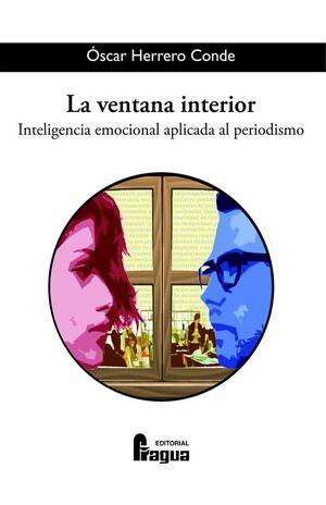 LA VENTANA INTERIOR. INTELIGENCIA EMOCIONAL APLICADA AL PERIODISMO