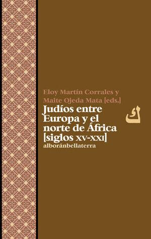 JUDIOS ENTRE EUROPA Y EL NORTE DE AFRICA S.XV-XXI