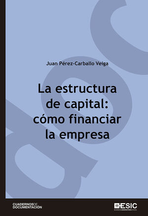 LA ESTRUCTURA DE CAPITAL: CÓMO FINANCIAR LA EMPRESA