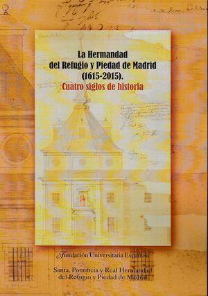 LA HERMANDAD DEL REFUGIO Y PIEDAD DE MADRID (1615-2015). CUATRO SIGLOS DE HISTOR