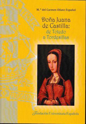DOÑA JUANA DE CASTILLA: DE TOLEDO A TORDESILLAS