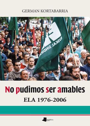 NO PUDIMOS SER AMABLES   ELA 1976-2006