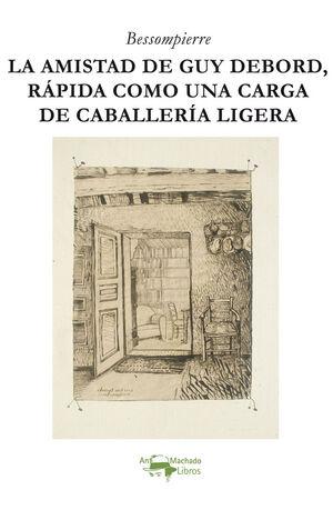 LA AMISTAD DE GUY DEBORD, RAPIDA COMO UNA CARGA DE CABALLERIA LIGERA