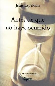 ANTES DE QUE NO HAYA OCURRIDO.ANTONIO MACHADO