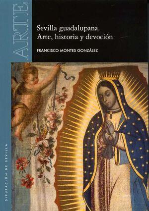 SEVILLA GUADALUPANA.ARTE, HISTORIA Y DEVOCION