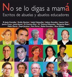 NO SE LO DIGAS A MAMA ESCRITOS DE ABUELAS Y ABUELOS EDUCADORES.GRAO