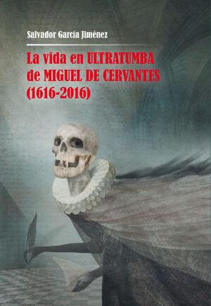 LA VIDA EN ULTRATUMBA DE MIGUEL DE CERVANTES (1616-2016)