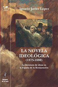 NOVELA IDEOLOGICA,LA (1875-1880). ED. DE LA TORRE