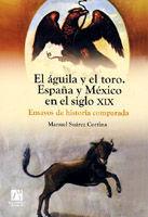 EL ÁGUILA Y EL TORO. ESPAÑA Y MÉXICO EN EL SIGLO XIX. ENSAYOS DE HISTORIA COMPAR