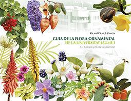 GUIA DE LA FLORA ORNAMENTAL DE LA UNIVERSITAT JAUME I.UN CAMPUS PER A LA BIODIVE