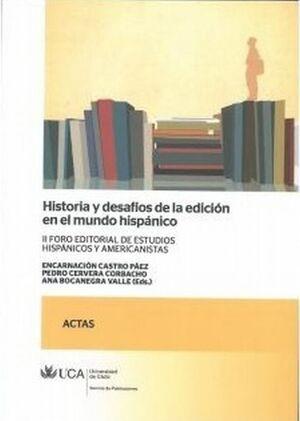 HISTORIA Y DESAFÍOS DE LA EDICIÓN EN EL MUNDO HISPÁNICO.