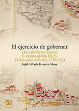 EL EJERCICIO DE GOBERNAR. DEL CABILDO BORBÓNICO AL AYUNTAMIENTO LIBERAL EL SALVA