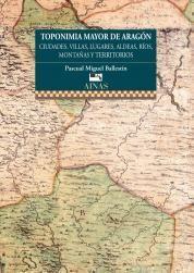 TOPONIMIA MAYOR DE ARAGÓN. CIUDADES, VILLAS, LUGARES, ALDEAS, RÍOS, MONTAÑAS Y T
