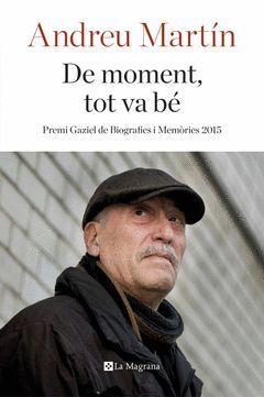 DE MOMENT, TOT VA BE.PREMI GAZIEL DE BIOGRAFIES I MEMORIES 2015.MAGRANA-RUST