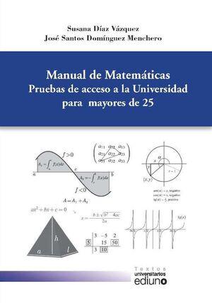 MANUAL DE MATEMÁTICAS. PRUEBAS DE ACCESO A LA UNIVERSIDAD PARA MAYORES DE 25