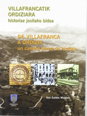 VILLAFRANCATIK ORDIZIARA, HISTORIAZ JOSITAKO BIDEA = DE VILLAFRANCA A ORDIZIA, U