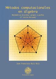 MÉTODOS COMPUTACIONALES EN ÁLGEBRA. MATEMÁTICA DISCRETA: GRUPOS Y GRAFOS (2º EDI