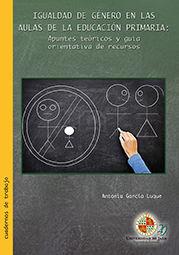 IGUALDAD DE GÉNERO EN LAS AULAS DE LA EDUCACIÓN PRIMARIA: APUNTES TEÓRICOS Y GUÍ