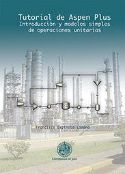 TUTORIAL DE ASPEN PLUS. INTRODUCCIÓN Y MODELOS SIMPLES DE OPERACIONES UNITARIAS