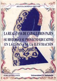 REAL CASA DE CABALLEROS PAJES. SU HISTORIA Y PROYECTO EDUCATIVO EN LA ESPAÑA DE
