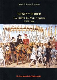 FIESTA Y PODER:CORTE EN VALLADOLID (1502-1559)