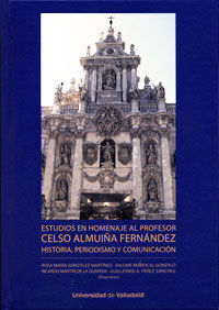 ESTUDIOS EN HOMENAJE AL PROFESOR CELSO ALMUIÑA FERNÁNDEZ. HISTORIA, PERIODISMO Y