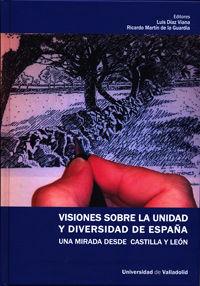VISIONES SOBRE LA UNIDAD Y DIVERSIDAD DE ESPAÑA. UNA MIRADA DESDE CASTILLA Y LEÓ
