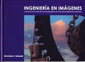 INGENIERÍA EN IMÁGENES A TRAVÉS DE LOS 25 AÑOS DEL CONCURSO FOTOGRÁFICO DE LA ES