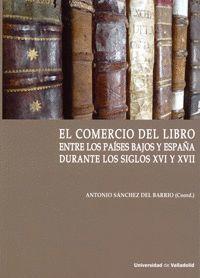 COMERCIO DEL LIBRO ENTRE LOS PAÍSES BAJOS Y ESPAÑA DURANTE LOS SIGLOS XVI Y XVII