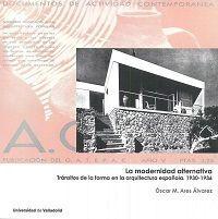 MODERNIDAD ALTERNATIVA, LA. TRÁNSITOS DE LA FORMA EN LA ARQUITECTURA ESPAÑOLA. 1