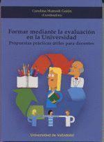 FORMAR MEDIANTE LA EVALUACIÓN EN LA UNIVERSIDAD. PROPUESTAS PRÁCTICAS ÚTILES PAR