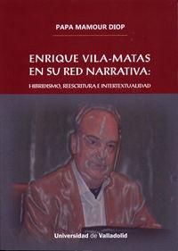ENRIQUE VILA-MATAS EN SU RED NARRATIVA: HIBRIDISMO, REESCRITURA E INTERTEXTUALID