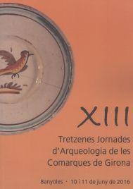 XIII JORNADES D´ARQUEOLOGIA DE LES COMARQUES DE GIRONA
