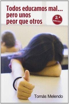 TODOS EDUCAMOS MAL-- PERO UNOS PEOR QUE OTROS