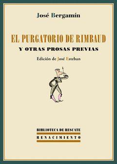 PURGATORIO DE RIMBAUD Y OTRAS PROSAS PREVIAS,EL. RENACIMIENTO- BIBL. RESCATE